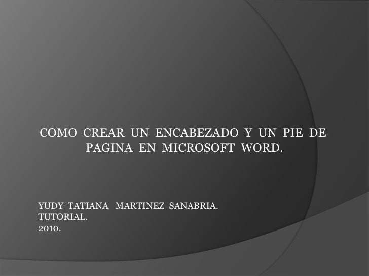 COMO  CREAR  UN  ENCABEZADO  Y  UN  PIE  DE<br /> PAGINA  EN  MICROSOFT  WORD.<br />YUDY  TATIANA   MARTINEZ  SANABRIA.<br...