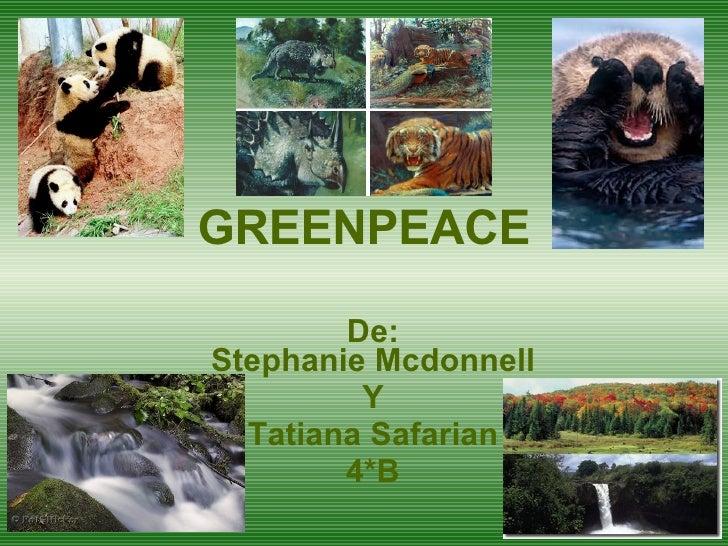 GREENPEACE De: Stephanie Mcdonnell Y Tatiana Safarian 4*B