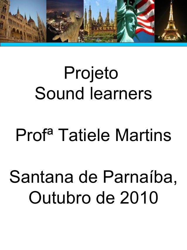 Projeto Sound learners Profª Tatiele Martins Santana de Parnaíba, Outubro de 2010