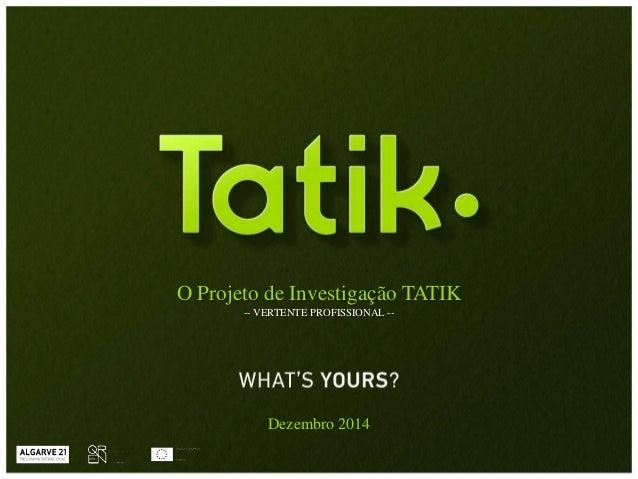 O Projeto de Investigação TATIK  -- VERTENTE PROFISSIONAL --  Dezembro 2014