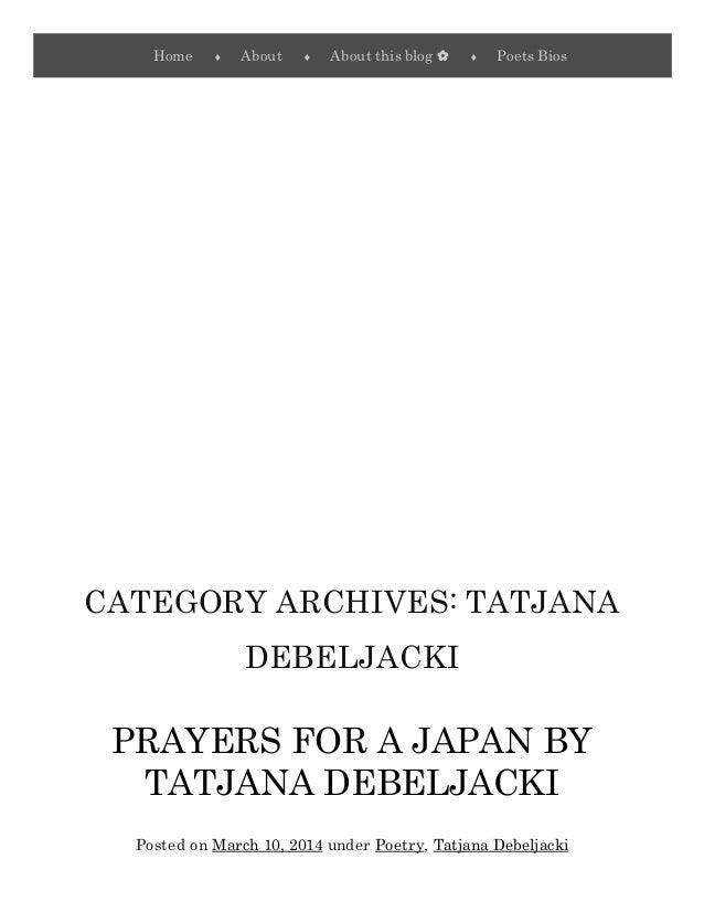 CATEGORY ARCHIVES: TATJANA DEBELJACKI PRAYERS FOR A JAPAN BY TATJANA DEBELJACKI Posted on March 10, 2014 under Poetry, Tat...