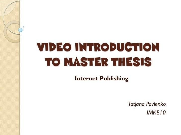 VIDEO INTRODUCTION TO MASTER THESIS     Internet Publishing                       Tatjana Pavlenko                        ...