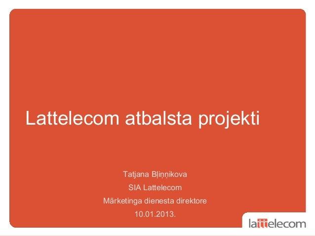 Lattelecom atbalsta projekti              Tatjana Bļiņņikova                SIA Lattelecom         Mārketinga dienesta dir...