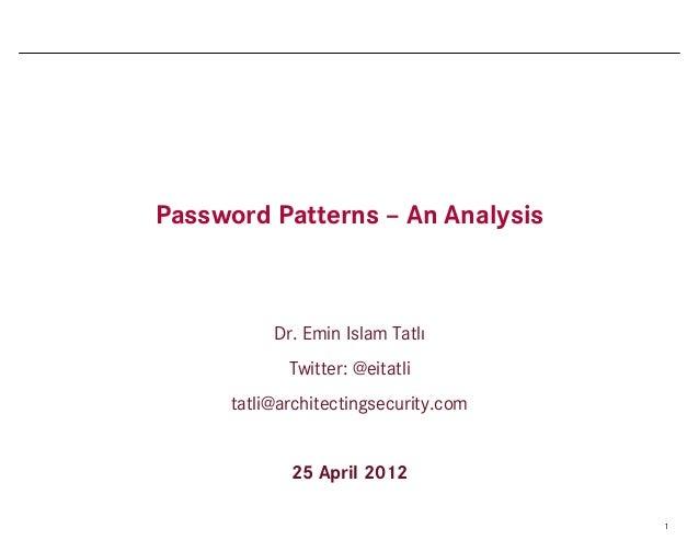 Password Patterns – An Analysis           Dr. Emin Islam Tatlı             Twitter: @eitatli      tatli@architectingsecuri...