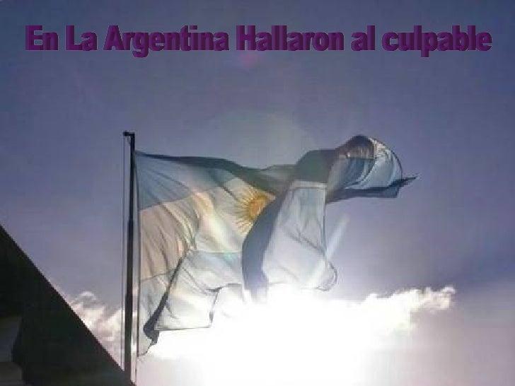 En La Argentina Hallaron al culpable