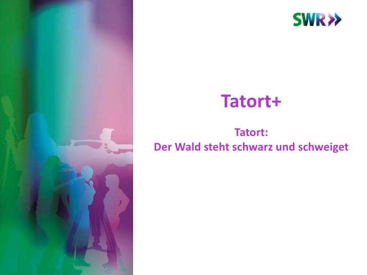 Tatort+               Tatort:Der Wald steht schwarz und schweiget