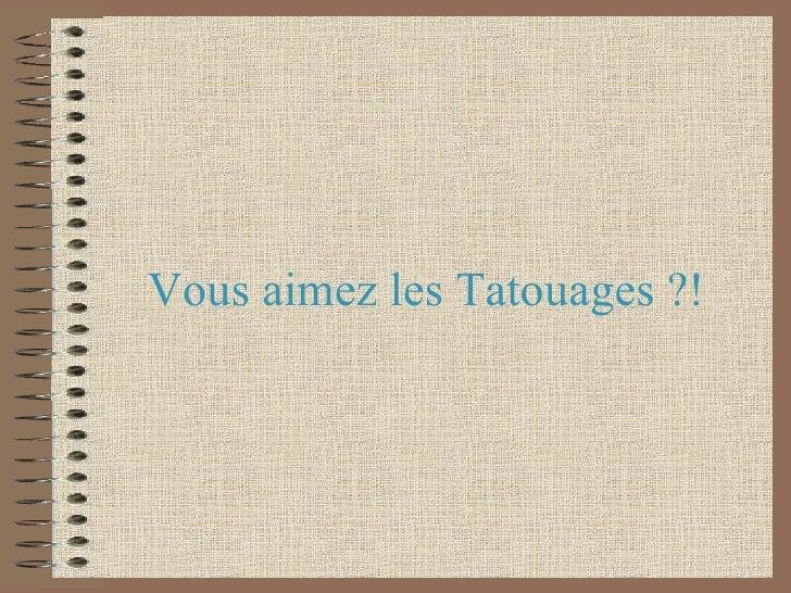 Vous aimez les Tatouages ?!