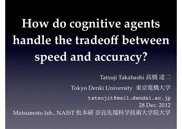 How$do$cognitive$agents$handle$the$tradeoff$between$   speed$and$accuracy?                         Tatsuji(Takahashi(高橋(達二(...