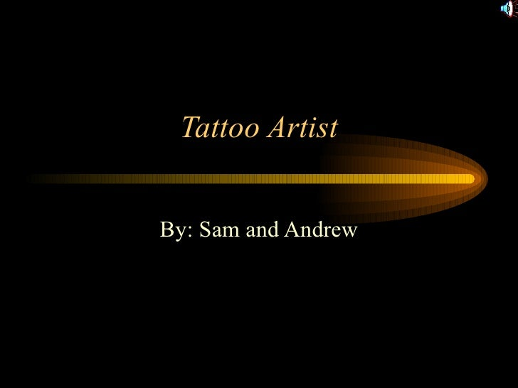 Tattoo Artist By: Sam and Andrew