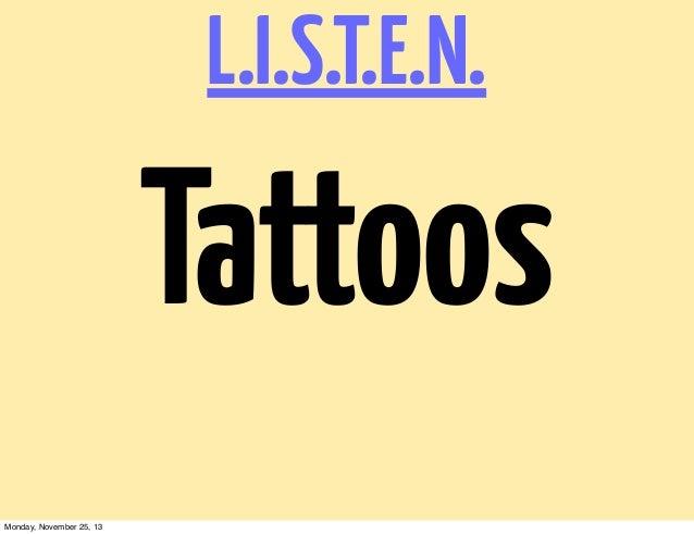 L.I.S.T.E.N.  Tattoos Monday, November 25, 13