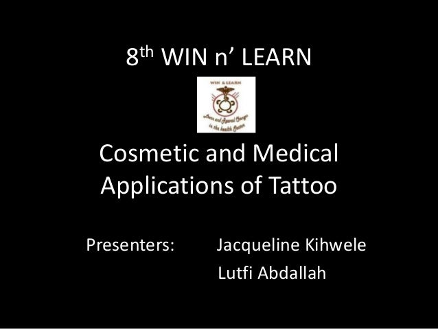 8th WIN n' LEARNCosmetic and MedicalApplications of TattooPresenters: Jacqueline KihweleLutfi Abdallah