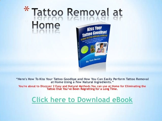 "*""Heres How To Kiss Your Tattoo Goodbye and How You Can Easily Perform Tattoo Removal                       at Home Using ..."
