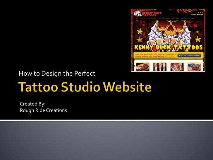 Tattoo Studio Website<br />How to Design the Perfect<br />Created By:<br />Rough Ride Creations<br />