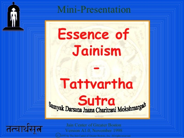 Essence of Jainism - Tattvartha Sutra C 1997 by The Jain Center of Greater Boston., Inc. All rights reserved. Mini-Present...