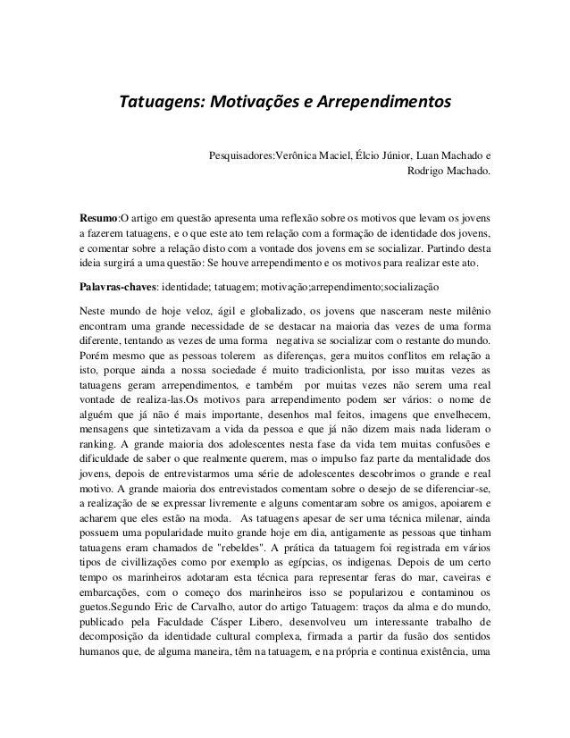 Tatuagens: Motivações e Arrependimentos Pesquisadores:Verônica Maciel, Élcio Júnior, Luan Machado e Rodrigo Machado. Resum...
