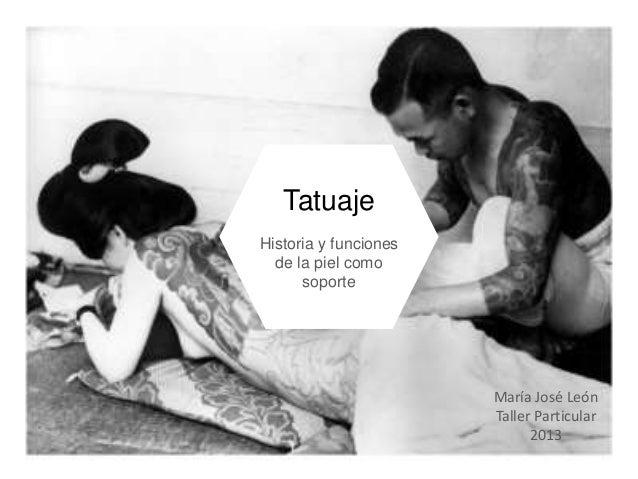 Tatuaje Historia y funciones de la piel como soporte  María José León Taller Particular 2013