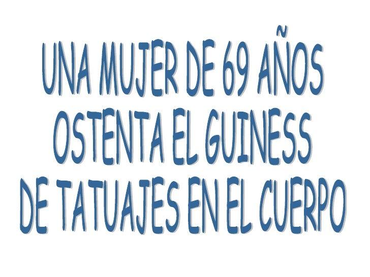 UNA MUJER DE 69 AÑOS  OSTENTA EL GUINESS  DE TATUAJES EN EL CUERPO