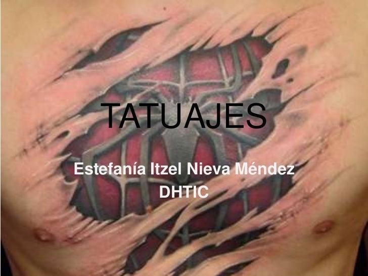 TATUAJESEstefanía Itzel Nieva Méndez            DHTIC