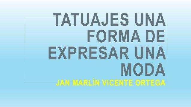TATUAJES UNA FORMA DE EXPRESAR UNA MODA JAN MARLÍN VICENTE ORTEGA