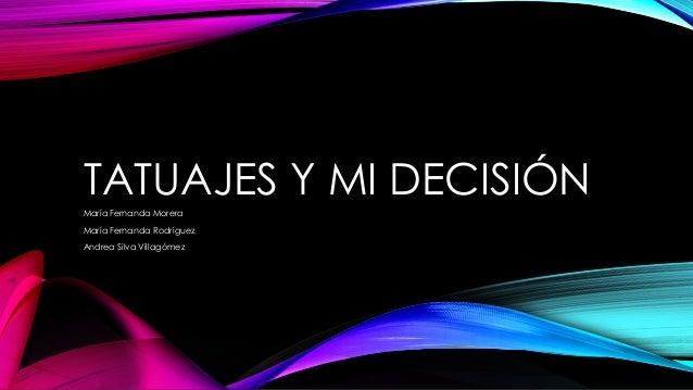 TATUAJES Y MI DECISIÓNMaría Fernanda MoreraMaría Fernanda RodríguezAndrea Silva Villagómez