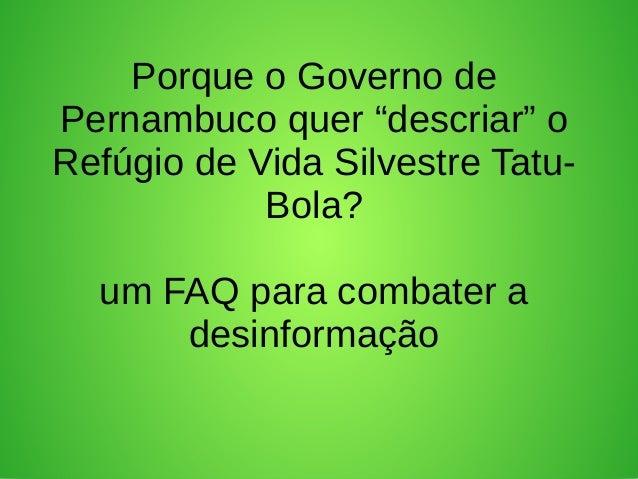 """Porque o Governo de Pernambuco quer """"descriar"""" o Refúgio de Vida Silvestre Tatu- Bola? um FAQ para combater a desinformação"""