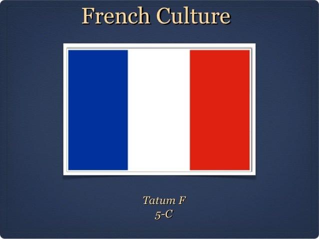 French Culture     Tatum F       5-C