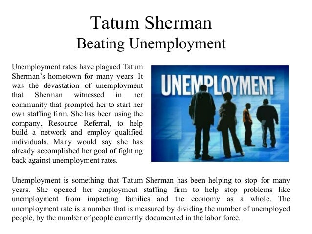 Tatum Sherman Beating Unemployment Unemployment rates have plagued Tatum Sherman's hometown for many years. It was the dev...