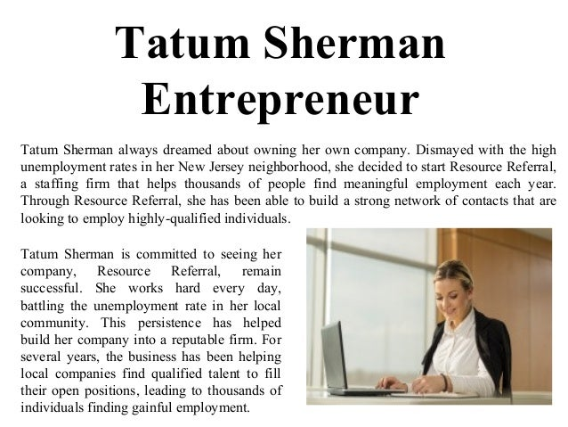 Tatum Sherman Entrepreneur Tatum Sherman always dreamed about owning her own company. Dismayed with the high unemployment ...