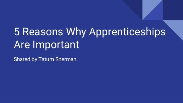 5 Reasons Why Apprenticeships Are Important Shared by Tatum Sherman
