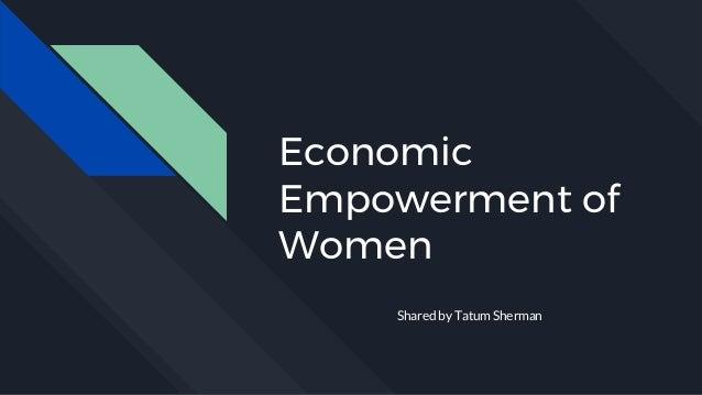 Economic Empowerment of Women Shared by Tatum Sherman