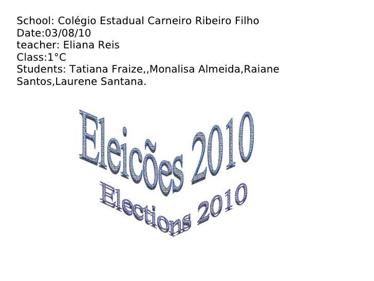 School: Colégio Estadual Carneiro Ribeiro Filho Date:03/08/10 teacher: Eliana Reis Class:1°C Students: Tatiana Fraize,,Mo...