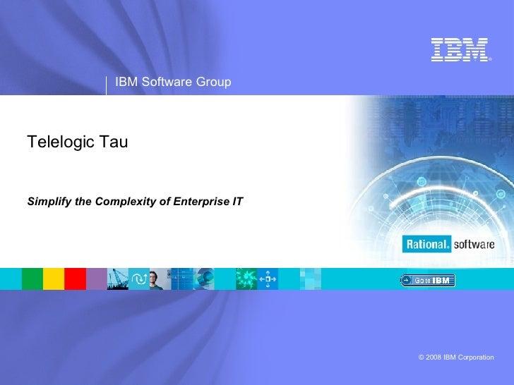 Simplify the Complexity of Enterprise IT Telelogic Tau