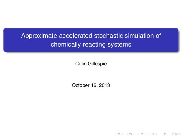 Approximate accelerated stochastic simulation of chemically reacting systems Colin Gillespie  October 16, 2013