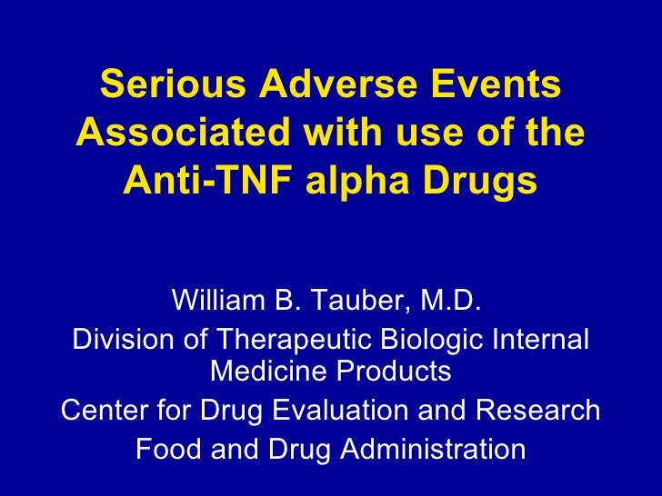 Serious Adverse Events Associated with use of the Anti-TNF alpha Drugs William B. Tauber, M.D.  Division of Therapeutic Bi...