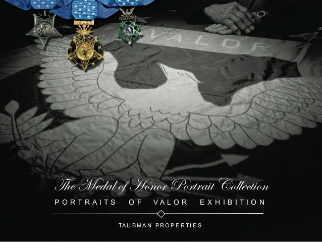The Medal of Honor Portrait Collection P O R T R A I T S O F V A L O R E X H I B I T I O N TA U B M A N P R O P E R T I E S