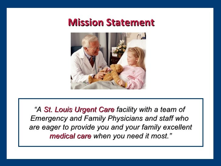 """Mission Statement """" A   St. Louis Urgent Care   facility with a team of  Emergency and Family Physicians and staff who  ar..."""