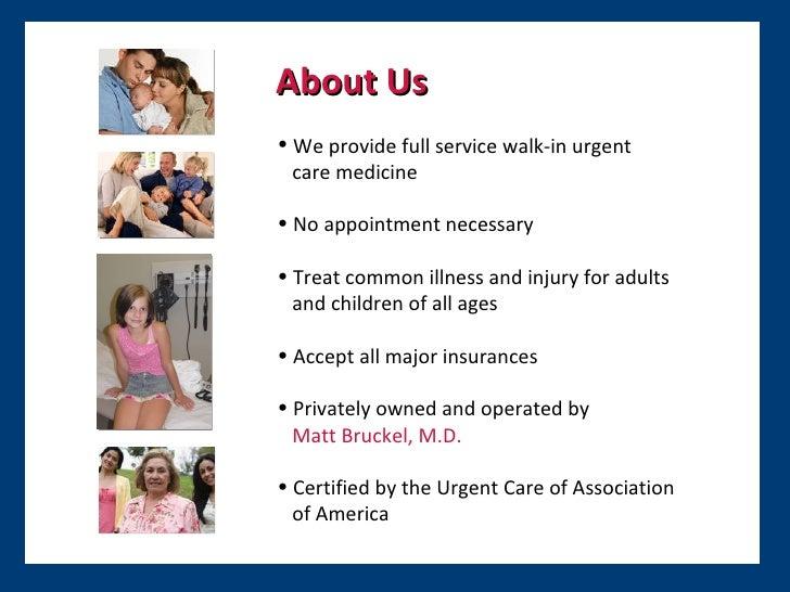 About Us <ul><ul><li>We provide full service walk-in urgent </li></ul></ul><ul><ul><li>care medicine </li></ul></ul><ul><u...