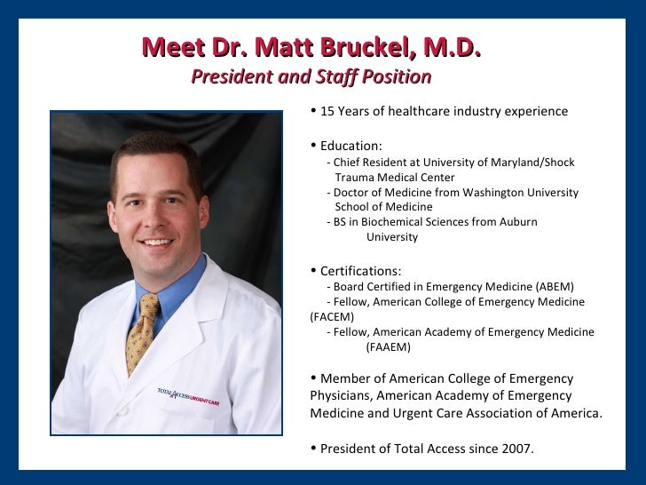 Meet Dr. Matt Bruckel, M.D. President and Staff Position <ul><ul><li>15 Years of healthcare industry experience </li></ul>...