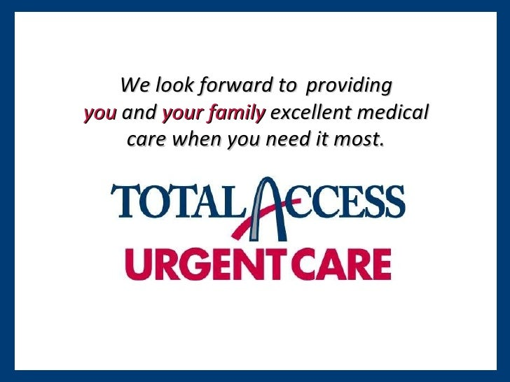 We look forward to  . providing you  and  your family  excellent medical care when you need it most.