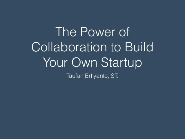 The Power of Collaboration to Build Your Own Startup Taufan Erfiyanto, ST.