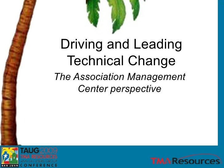 The Association Management Center perspective Driving and Leading Technical Change