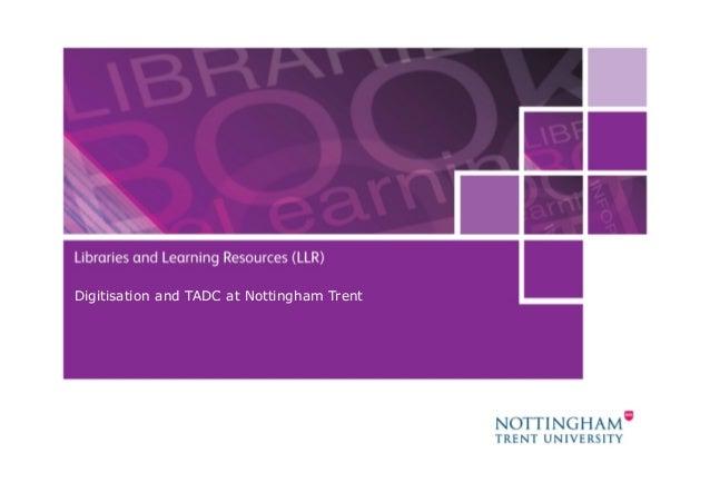 Digitisation and TADC at Nottingham Trent                                            1 07 February 2013