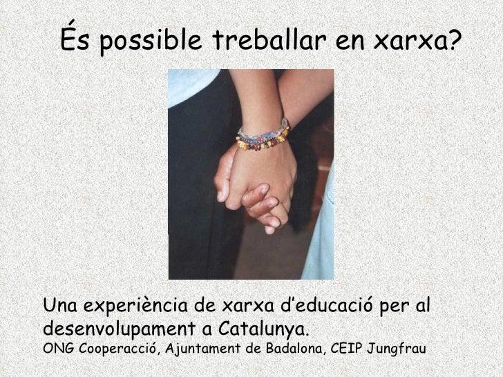Una experiència de xarxa d'educació per al desenvolupament a Catalunya.  ONG Cooperacció, Ajuntament de Badalona, CEIP Jun...