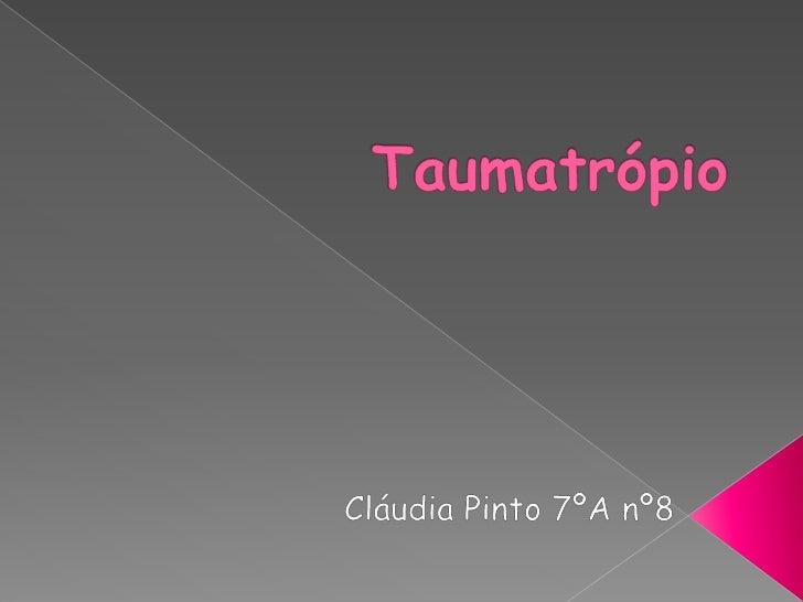    O taumatrópio tem a forma circular, este    contém dois elásticos. Em cada uma das fases    existem duas imagens, ao g...