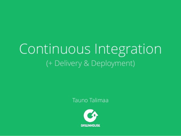 Continuous Integration (+ Delivery & Deployment) Tauno Talimaa
