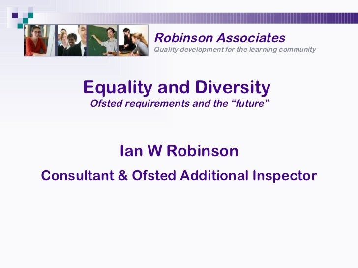 """Robinson Associates Quality development for the learning community Equality and Diversity  Ofsted requirements and the """"fu..."""