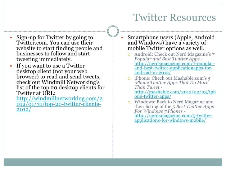 Twitter Resources Sign-up for Twitter by going to           Smartphone users (Apple, Android  Twitter.com. You can use t...