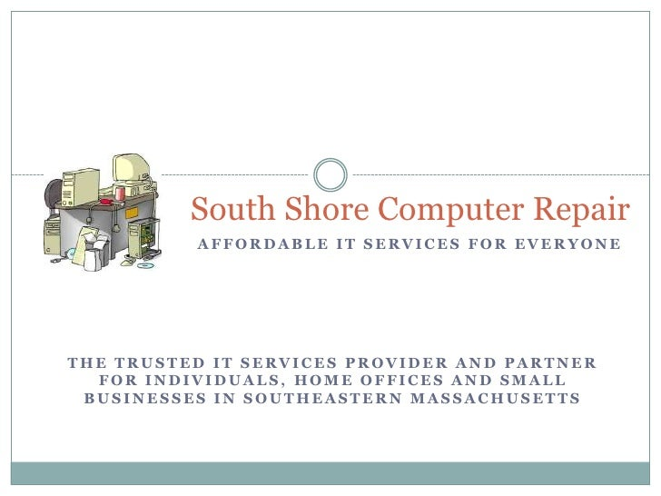 South Shore Computer Repair          AFFORDABLE IT SERVICES FOR EVERYONETHE TRUSTED IT SERVICES PROVIDER AND PARTNER  FOR ...