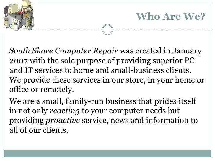 Who Are We?South Shore Computer Repair was created in January2007 with the sole purpose of providing superior PCand IT ser...