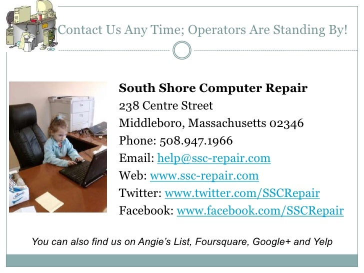 Contact Us Any Time; Operators Are Standing By!                   South Shore Computer Repair                   238 Centre...